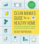 Clean Mama's Guide to a Healthy Home: The Simple, Room-by-Room Plan for a Natural Home
