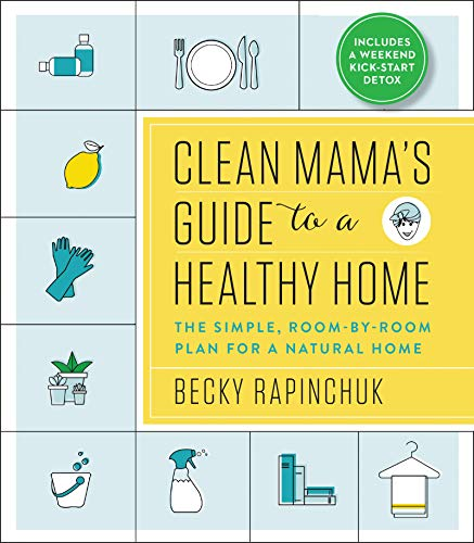 Pdf Home Clean Mama's Guide to a Healthy Home: The Simple, Room-by-Room Plan for a Natural Home