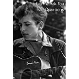 Let Me Ask You 100 Questions: 100 Multiple-Choice Questions on Bob Dylan