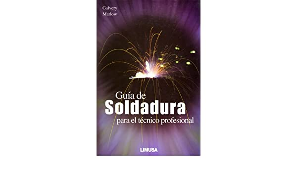 Guia de soldadura para el tecnico profesional: William L. Galvery y Frank M. Marlo: Amazon.com: Books
