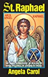 St. Raphael: Angel of Marriage, of Healing, of Happy Meetings, of Joy and of Travel