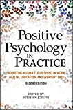 Positive Psychology in Practice: Promoting Human Flourishing in Work, Health, Education, and Everyday Life