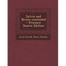 Sylvie and Bruno Concluded - Primary Source Edition