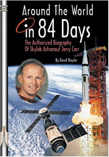 Book Around the World in 84 Days: The Authorized Biography of Skylab Astronaut Jerry Carr (Apogee Books Space)