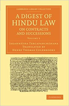 Book 3: A Digest of Hindu Law, on Contracts and Successions: With a Commentary by Jagannátha Tercapanchánana (Cambridge Library Collection - ... from the Royal Asiatic Society) (Volume 3)