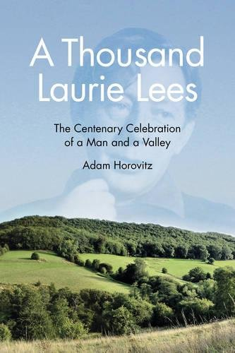 A Thousand Laurie Lees: The Centenary Celebration of a Man and a Valley