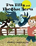 Tom Tilly and the Blue Heron, Kimberly Dawn Jacobs, 1462676685