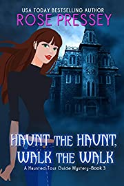 Haunt the Haunt, Walk the Walk: A Ghost Hunter Cozy Mystery (A Ghostly Haunted Tour Guide Cozy Mystery Book 3)