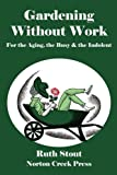 Gardening Without Work: For the Aging, the Busy & the Indolent (Ruth Stout Classics) (Volume 1)