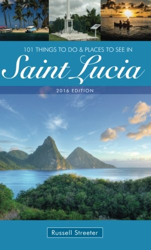 101 Things To Do And Places To See In Saint Lucia by Russell Streeter