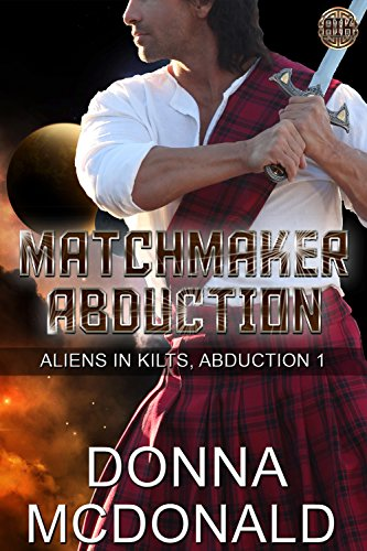 Matchmaker Abduction: Aliens In Kilts, Abduction 1 by [McDonald, Donna]