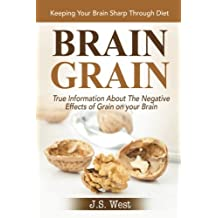 Brain Grain: Brain Grain Diet. Keeping Your Brain Sharp Through Diet