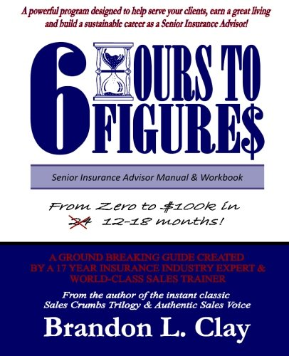 Download 6 Hours To 6 Figures: Becoming A Trusted Senior Insurance Advisor Pdf