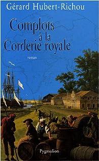 Complots à la corderie royale par Gérard Hubert-Richou