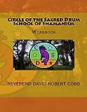 Circle of the Sacred Drum School of ShamanismWorkbook: Workbook