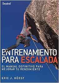 Entrenamiento para escalada. El manual definitivo para ...