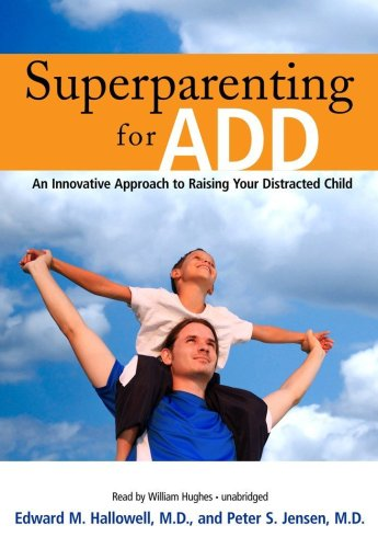 Superparenting for ADD: An Innovative Approach to Raising Your Distracted Child [Library Binding]