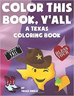 Color This Book, Y\'all: A Texas Coloring Book: By Texas ...
