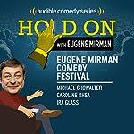 Ep. 10: Eugene Mirman Comedy Festival: Michael Showalter, Caroline Rhea, Ira Glass (Hold On with Eugene Mirman) | Eugene Mirman,Michael Showalter,Caroline Rhea,Ira Glass