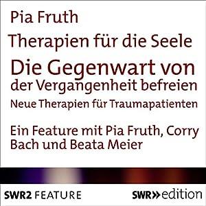 Die Gegenwart von der Vergangenheit befreien - Neue Therapieansätze für Traumapatienten (Therapien für die Seele) Hörbuch