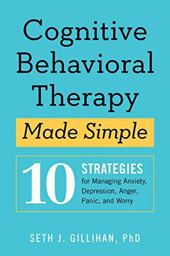 Cognitive Behavioral Therapy Made Simple: 10 Strategies for Managing Anxiety, Depression, Anger, Panic, and Worry cover
