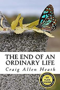 The End of an Ordinary Life: A Memoir in Verse by [Heath, Craig]