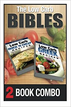 The Low Carb Bibles Low Carb Greek Recipes And Low Carb Quick 'N Cheap Recipes: 2 Book Combo