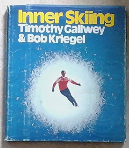 Inner Skiing by W. Timothy Gallwey and Robert Kriegel