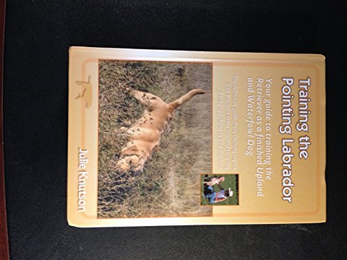 - Training the Pointing Labrador: Your Guide to Training the Retriever As a Finished Upland and Waterfowl Dog