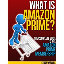 What is Amazon Prime?: The Complete Guide to the Amazon Prime Membership