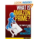 What is Amazon Prime?: The Complete Guide to the Amazon Prime Membership (Amazon Prime Membership,Amazon Prime Student,Amazon Prime Movies,Amazon Prime Video,Amazon Prime Trial)