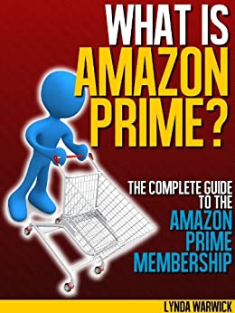 What is Amazon Prime?: The Complete Guide to the Amazon Prime Membership (Amazon Prime Membership,Amazon Prime Student,Amazon Prime Movies,Amazon Prime Video,Amazon Prime Trial) by [Warwick, Lynda]