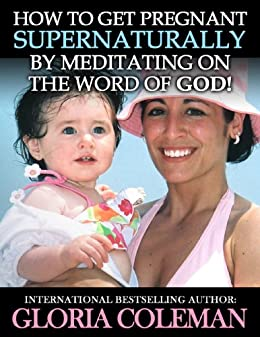 How To Get Pregnant Supernaturally By Meditating On The Word of God! by [Coleman, Gloria]