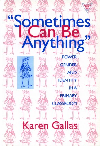 Sometimes I Can Be Anything: Power, Gender, and Identity in a Primary Classroom (Practitioner Inquiry Series)