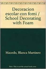 Decoracion escolar con fomi (Spanish Edition): Blanca Macedo