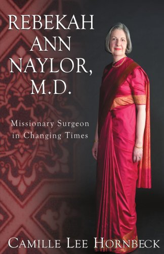Rebekah Ann Naylor, M.D.: Missionary Surgeon in Changing Times