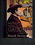 Paul Gauguin : A Complete Life, Sweetman, David, 0788194674
