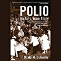 Polio: An American Story Audiobook by David M. Oshinsky Narrated by Jonathan Hogan