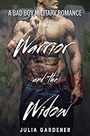 WARRIOR and the WIDOW (A BAD BOY MILITARY ROMANCE)