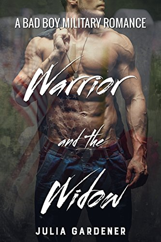 WARRIOR and the WIDOW (A BAD BOY MILITARY ROMANCE) by [Gardener, Julia]