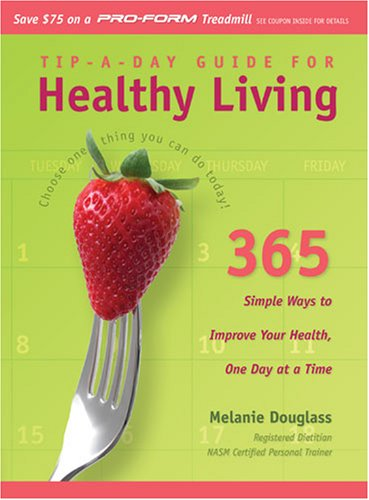 Tip-a-Day Guide for Healthy Living: 365 Simple Ways to Improve Your Health, One Day at a ()
