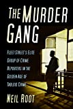The Murder Gang: Fleet Street's Elite Group of Crime Reporters in the Golden Age of Tabloid Crime