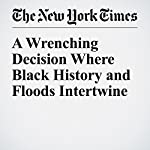 A Wrenching Decision Where Black History and Floods Intertwine | Jess Bidgood