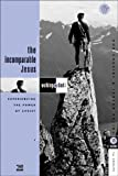 The Incomparable Jesus: Experiencing the Power of Christ: 13 Studies for Groups