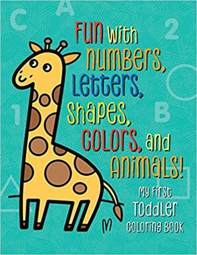 My First Toddler Coloring Book: Fun with Numbers, Letters, Shapes, Colors, and Animals