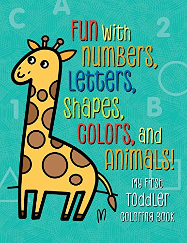 My First Toddler Coloring Book: Fun with Numbers, Letters, Shapes, Colors, and Animals! (Easy Arts And Crafts For 3 Year Olds)