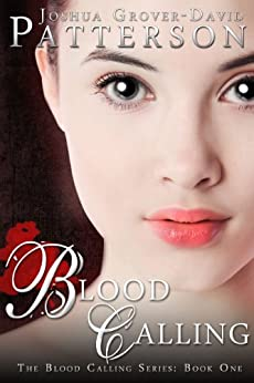 Blood Calling (The Blood Calling Series Book 1) by [Patterson, Joshua Grover-David]