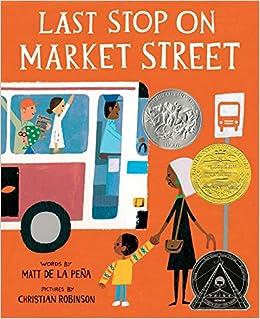Last Stop on Market Street: de la Peña, Matt, Robinson, Christian ...