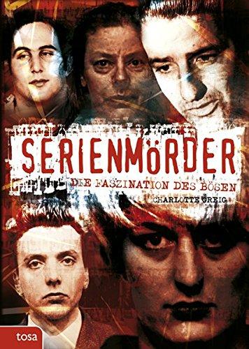 Serienmörder: Die Faszination des Bösen
