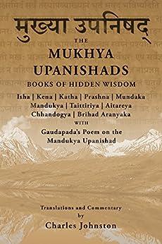 The Mukhya Upanishads: Books of Hidden Wisdom by [Johnston, Charles]